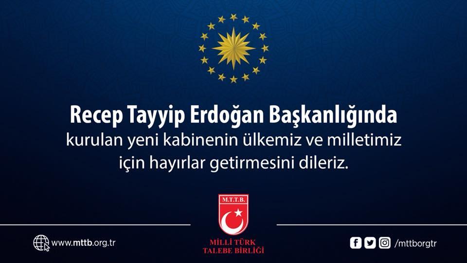 Recep Tayyip Erdoğan Başkanlığında kurulan yeni kabinenin ülkemiz ve milletimiz için hayırlar getirmesini dileriz.