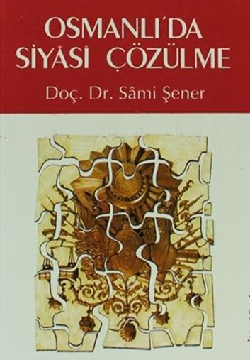 Osmanlıda Siyasi Çözülme - Sami ŞENER